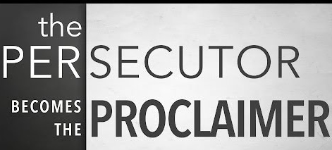 Persecutor becomes proclaimer!